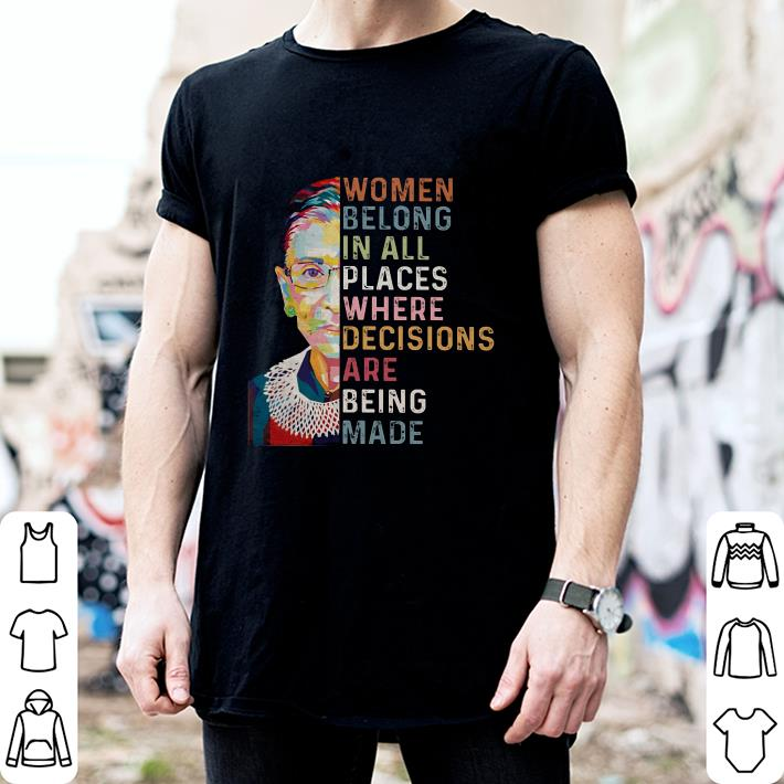 RBG Women belong in all places where decisions are being made shirt