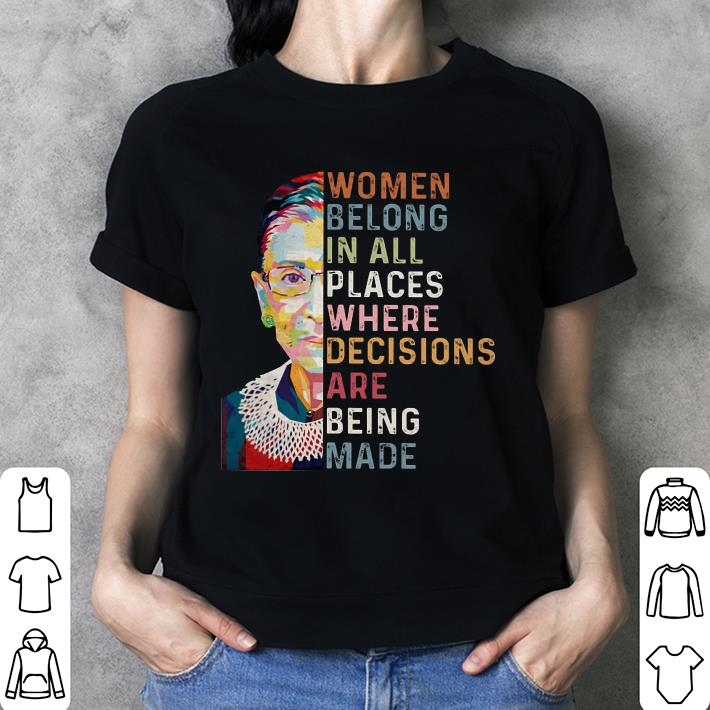 RBG Women belong in all places where decisions are being made shirt 3