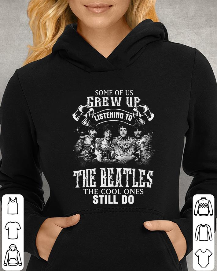 https://unicornshirts.net/images/2019/01/Some-of-us-grew-up-listening-to-The-Beatles-the-cool-ones-still-do-shirt_4.jpg