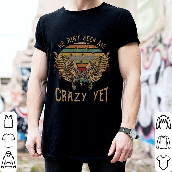 Sunset He Ain't Seen Me Crazy Yet Gun Vintage shirt