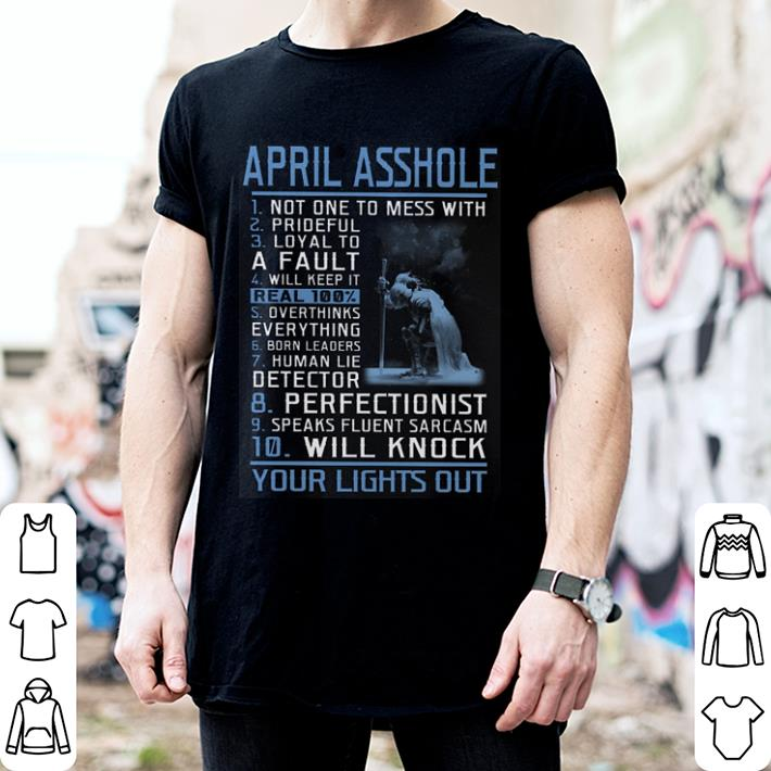 April asshole not one to mess with prideful your lights out shirt