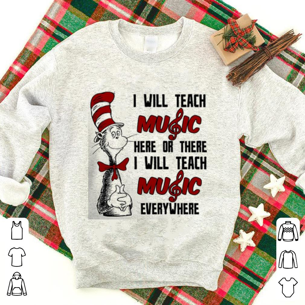 Dr. Seuss i will teach music here or there i will teach music shirt