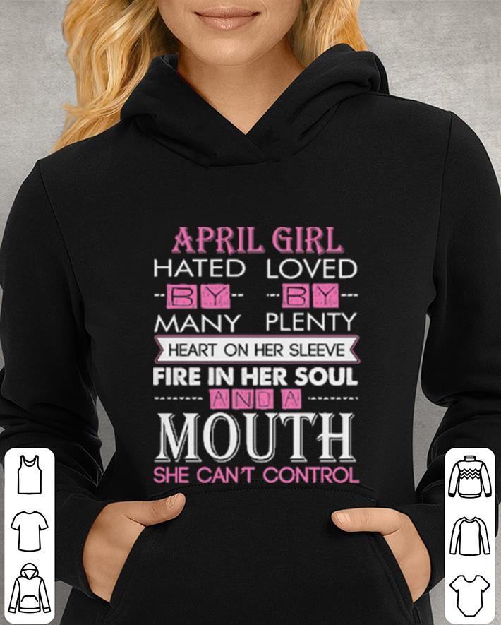 April girl hated loved by many by plenty heart on her sleeve fire in her soul shirt