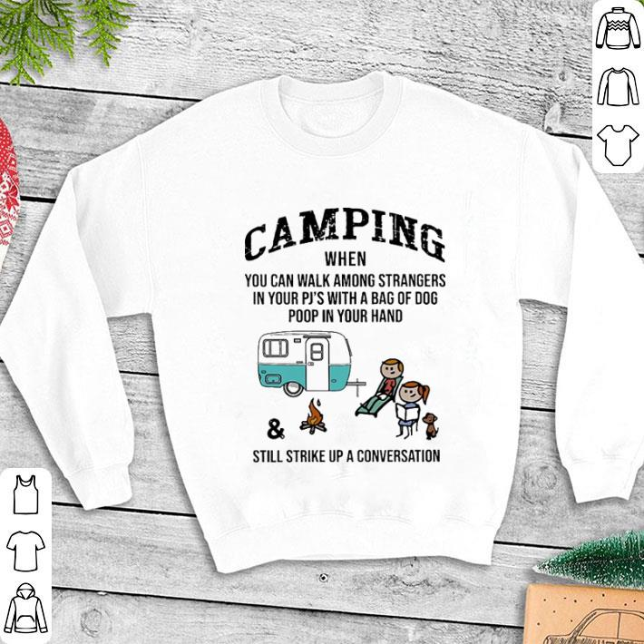 Camping when you can walk among strangers in your Pj's shirt