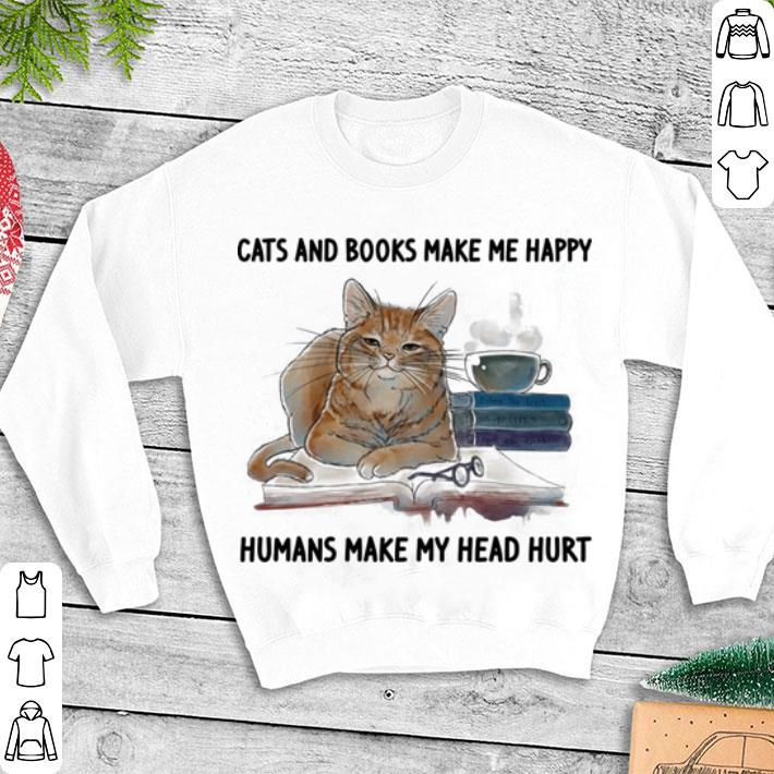 66a2b9cdc222 Cats and books make me happy humans make my head hurt shirt, hoodie ...