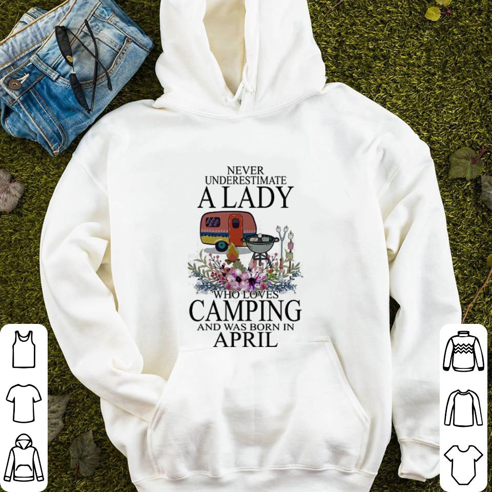 Never underestimate a lady who loves camping and was born in april shirt