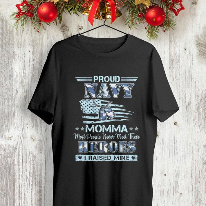 Proud navy momma most people never meet their heroes i raised mine shirt