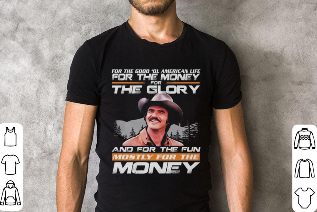 Smokey and the Bandit For the good ol American life for the money shirt