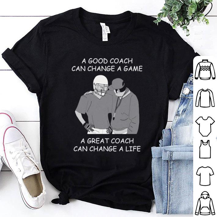 A good coach can change a game a great coach can change a life shirt
