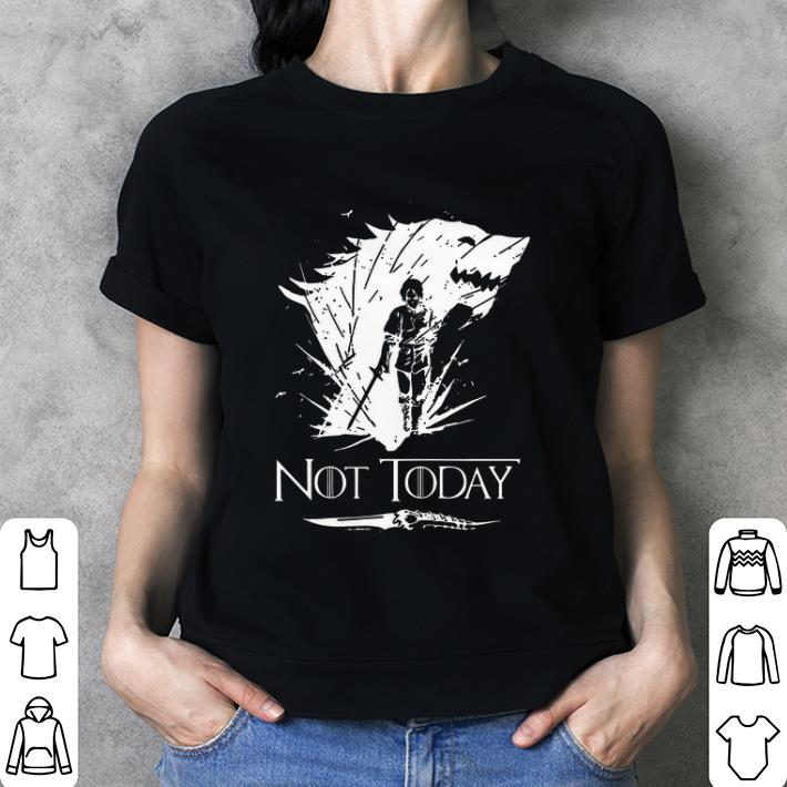 Arya Stark GOT Not today Game Of Thrones shirt 3