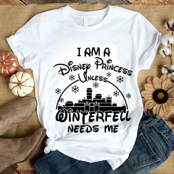 I am a Disney Princess unless Winterfell needs me shirt 1