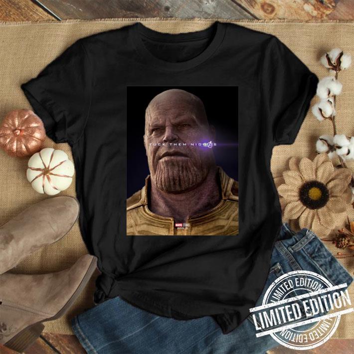 Marvel Avengers Endgame Thanos fuck them niggas shirt