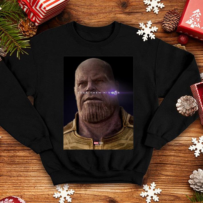 Marvel Avengers Endgame Thanos fuck them niggas shirt