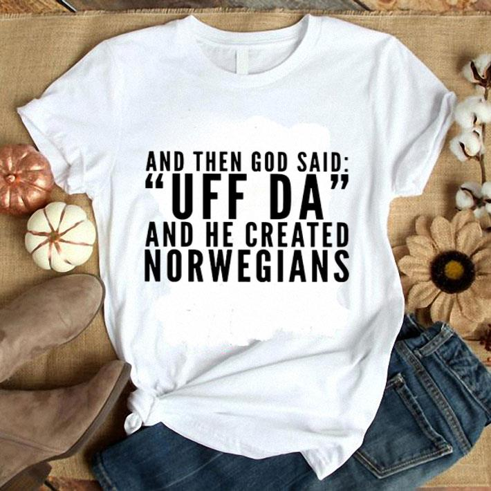 And then god said UFF Da and he created Norwegians shirt