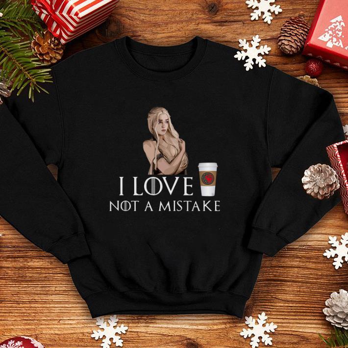 Daenerys Targaryen Game Of Thrones I love coffee NOT a mistake shirt
