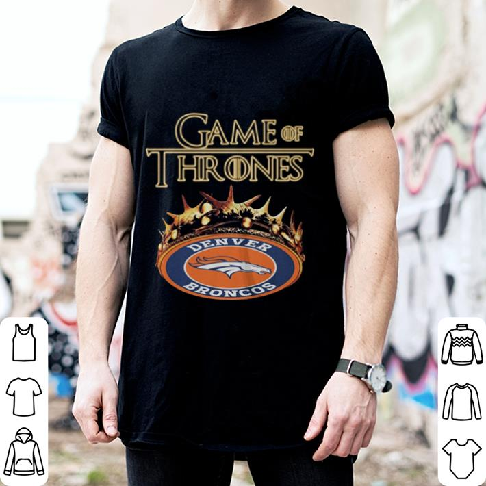 save off bae26 3e67e Game Of Thrones Crown Denver Broncos shirt, hoodie, sweater, longsleeve  t-shirt