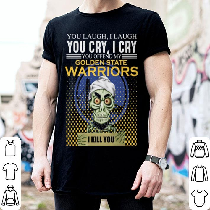 Jeff Dunham You Laugh You Cry You Offend My Golden State Warriors shirt