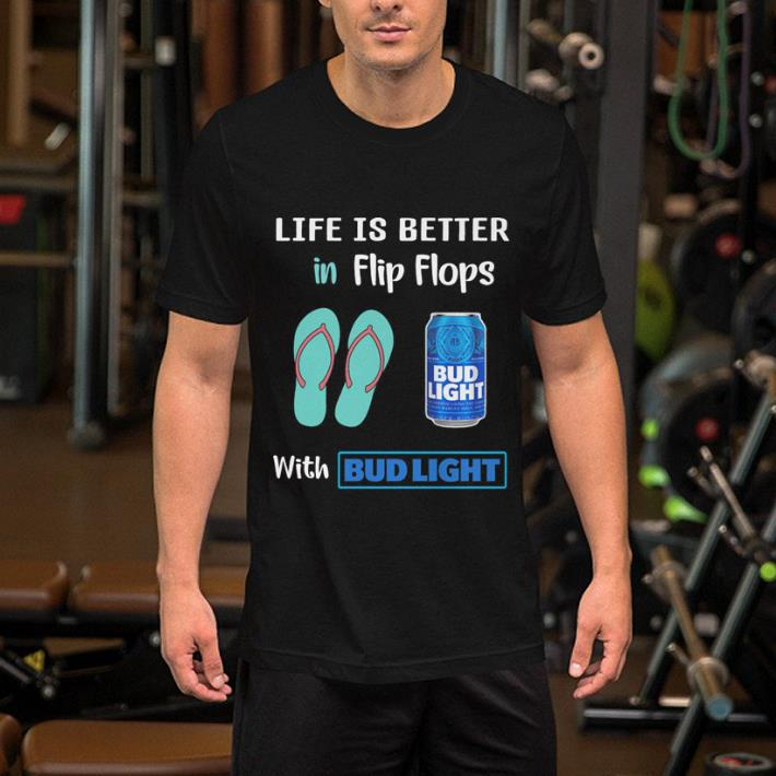 Life Is Better In Flip Flops With Miller Bud Light shirt