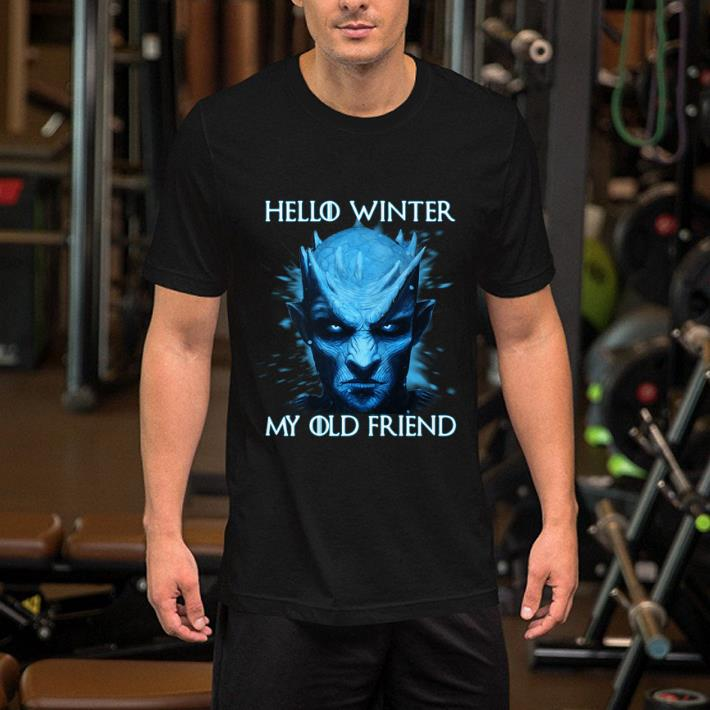 Night King Hello Winter My Old Friend Game Of Thrones shirt