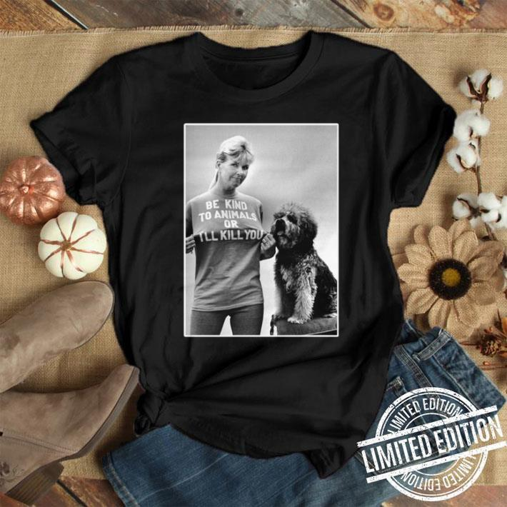 RIP Doris Day Be Kind To Animals Or I'll Kill You shirt
