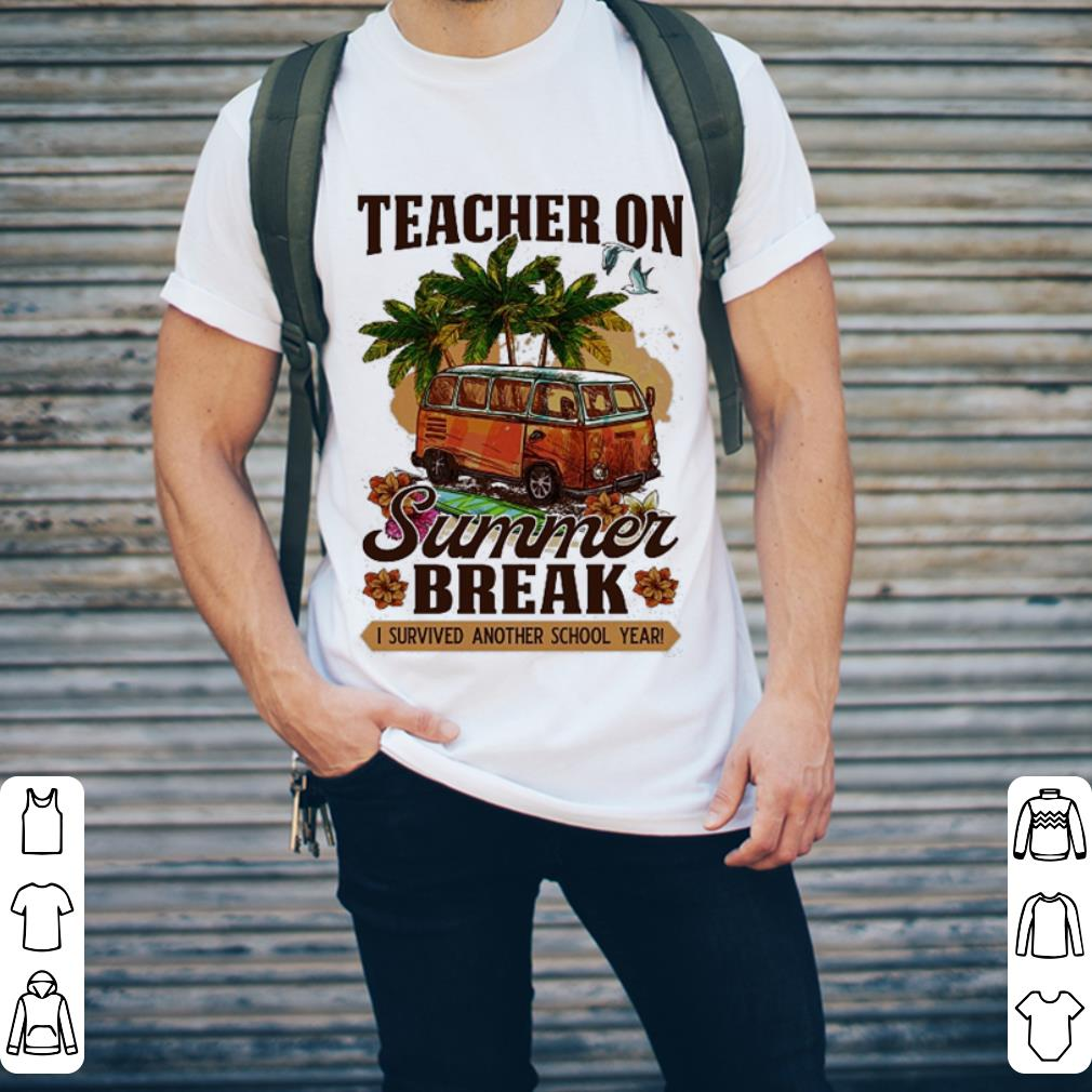 Teacher On Summer Break i survived another school year shirt