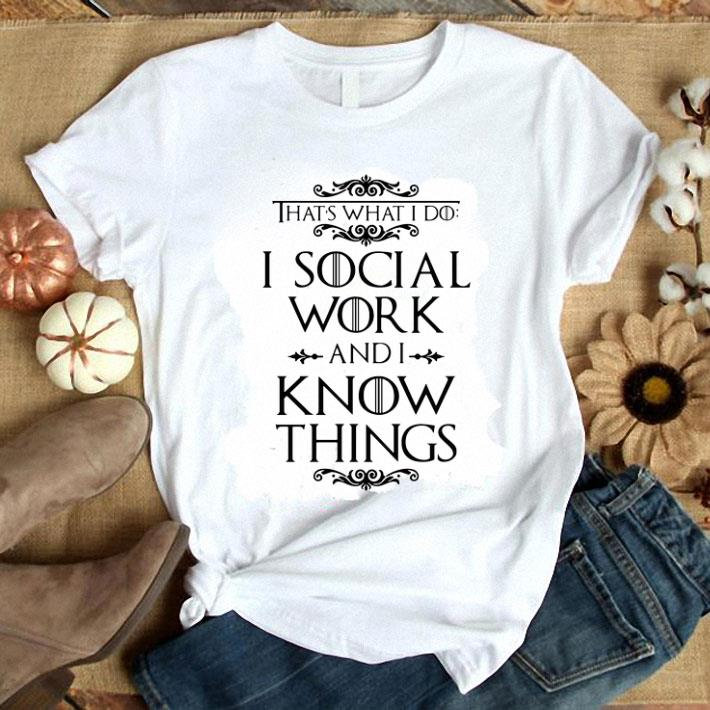That's what i do i social work and i know things Game Of Thrones shirt