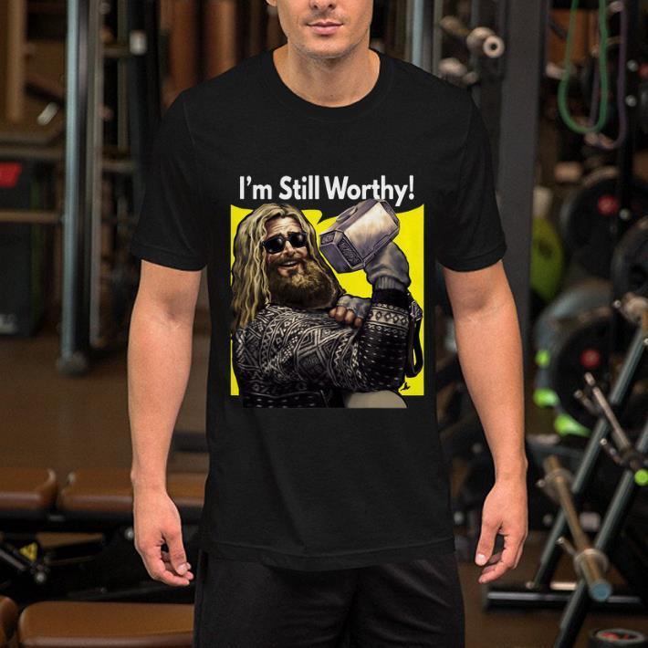 Thor fat I'm still worthy Avengers Endgame shirt