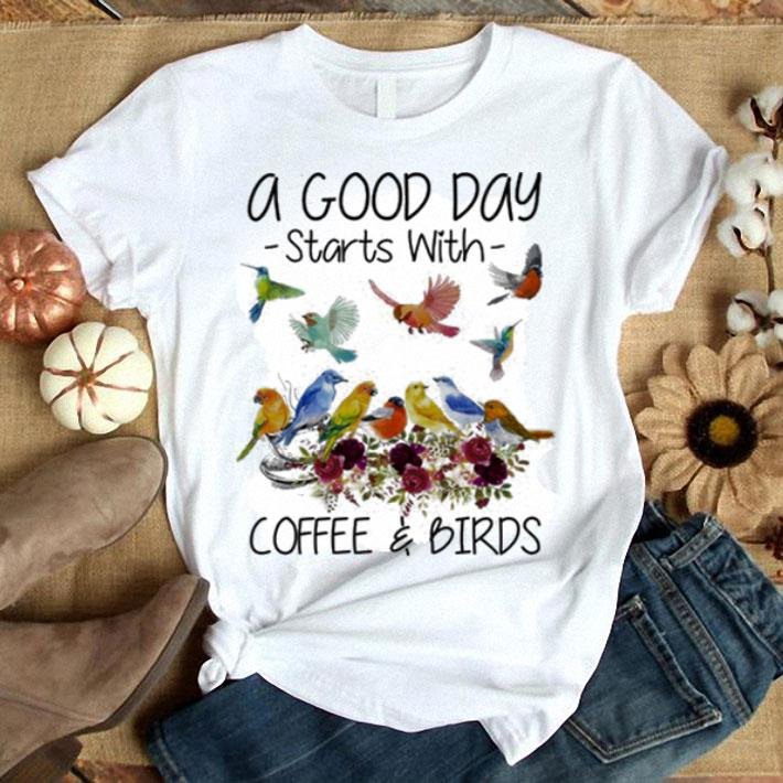 A good day starts with coffee & birds shirt