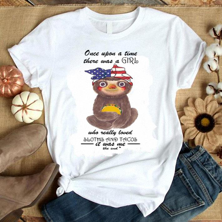 American flag Once upon a time there was a girl loved sloths and tacos shirt