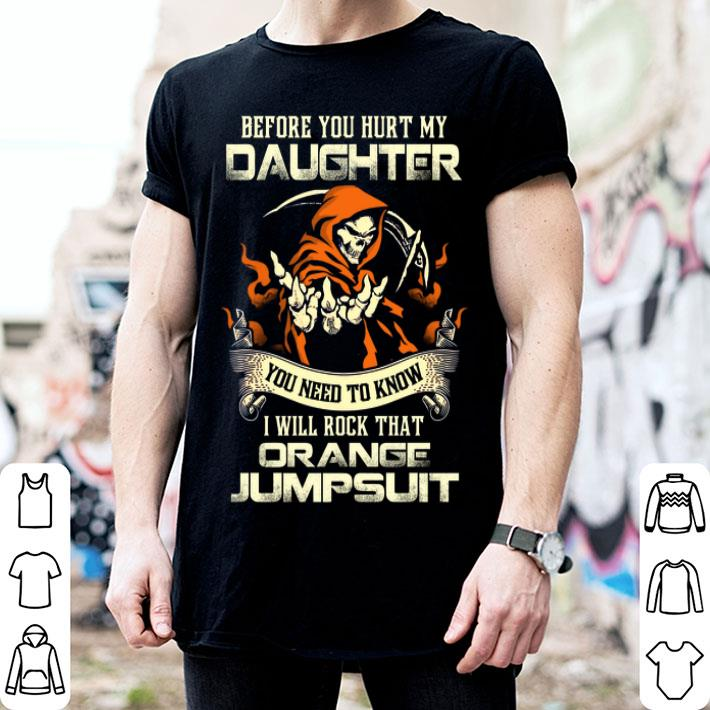 Before you hurt my daughter you need to know i will rock that shirt