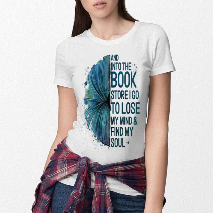 Book And into the book store i go to lose my mind & find my soul shirt