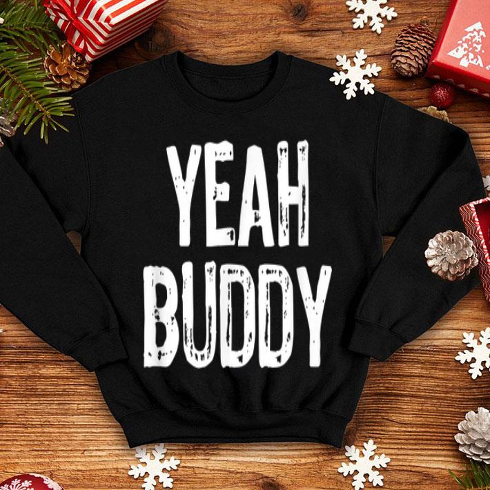 Father Day Yeah Buddy  shirt