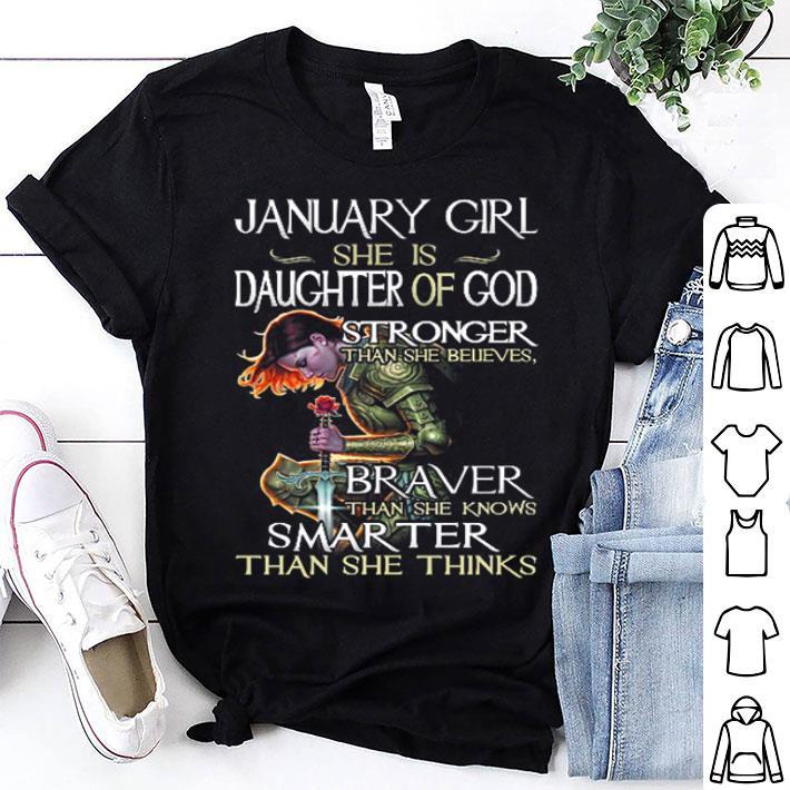 January girl she is daughter of god stronger braver smarter shirt