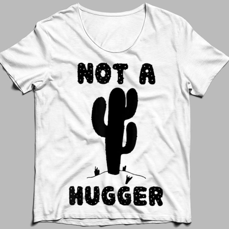 Not A Hugger Cactus Don't Hug Me shirt