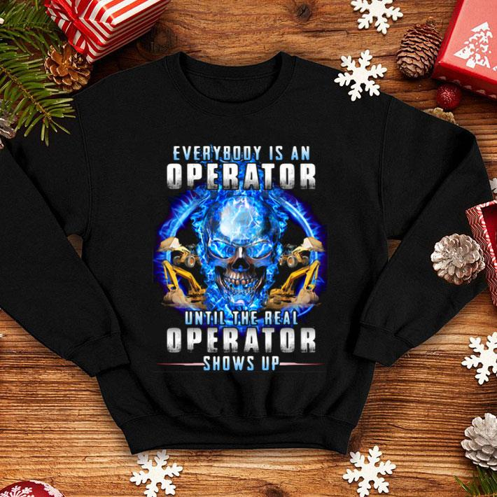 Skull everybody is an operator until the real operator shows up shirt