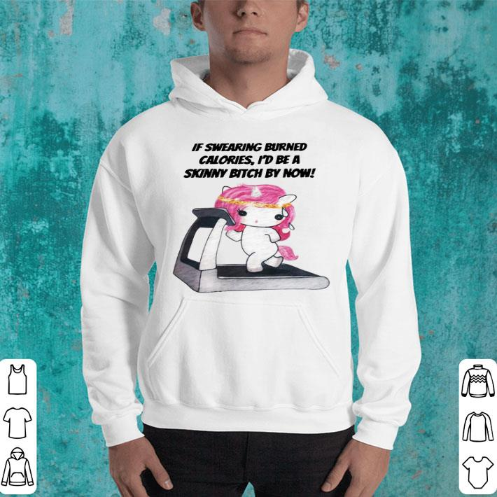 Unicorn If swearing burned calories i'd be a skinny bitch by now shirt