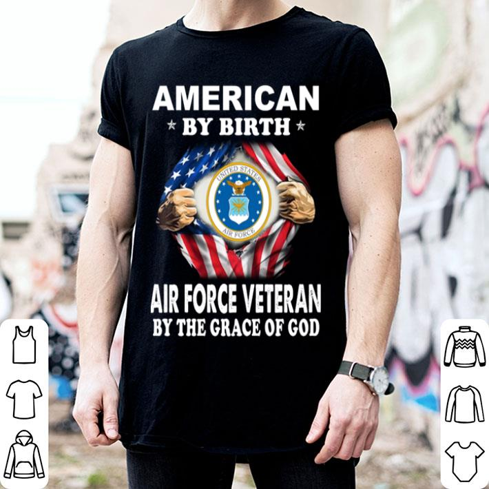 American by birth Air Force Veteran by the grace of god shirt
