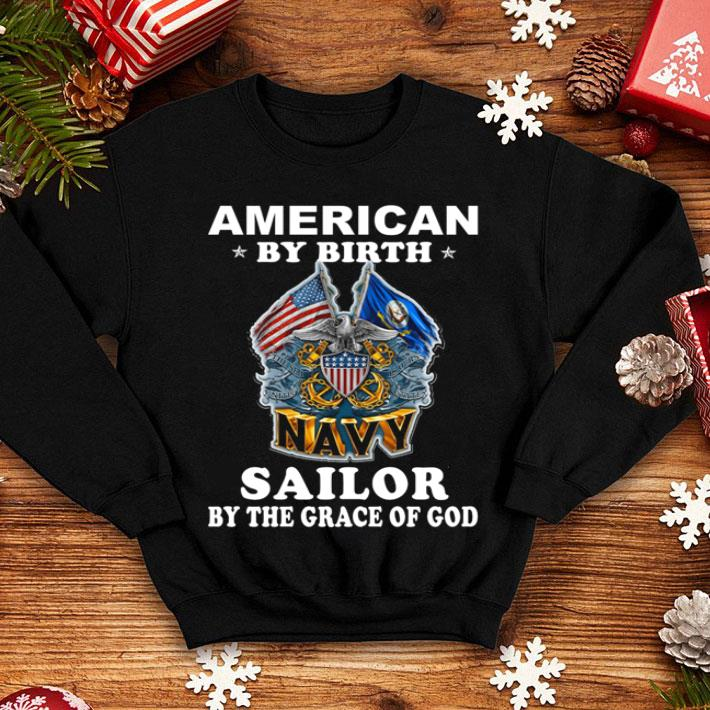 American by birth Navy Sailor by the grace of god shirt