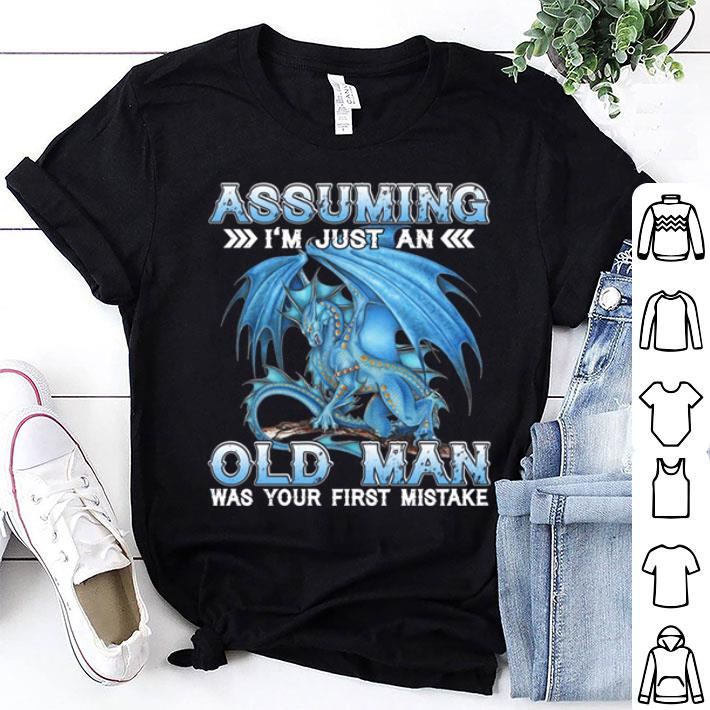 Blue dragon Assuming i'm just an old man was your first mistake shirt