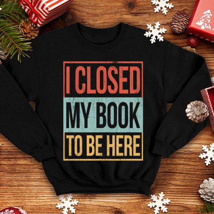 I closed my book to be here vintage shirt