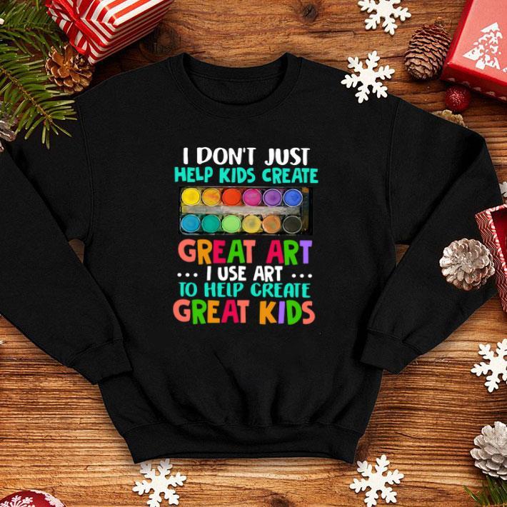 I don't just help kids create great art i use art to help create shirt