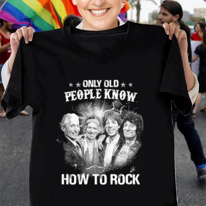 The Rolling Stones Only old people know how to rock shirt