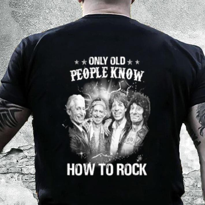 The Rolling Stones Only old people know how to rock shirt, hoodie, sweater,  longsleeve t-shirt