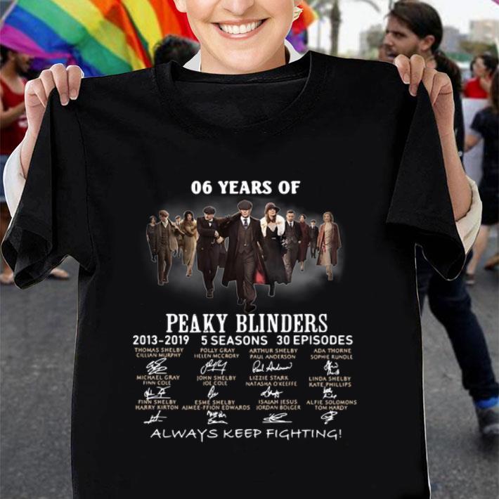 06 years of Peaky Blinders 2013-2019 always keep fighting shirt