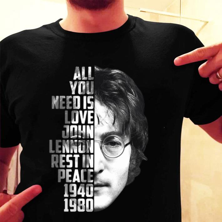 All you need is love John Lennon rest in peace 1940 1980 shirt