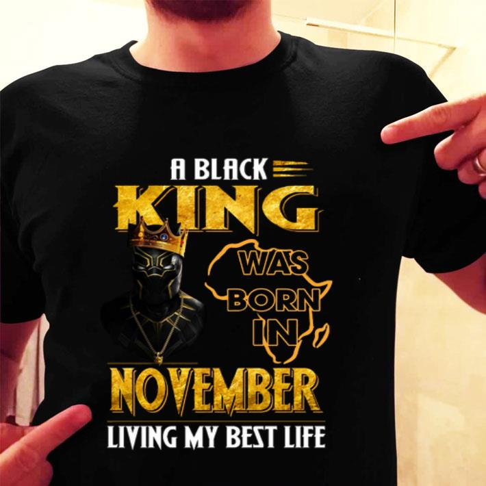 Black Panther A Black King was born in november living my best life shirt