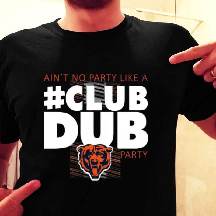 release date: e3b0c 3c50e Chicago Bears Ain't No Party Like A Club Dub Party shirt, hoodie, sweater,  longsleeve t-shirt
