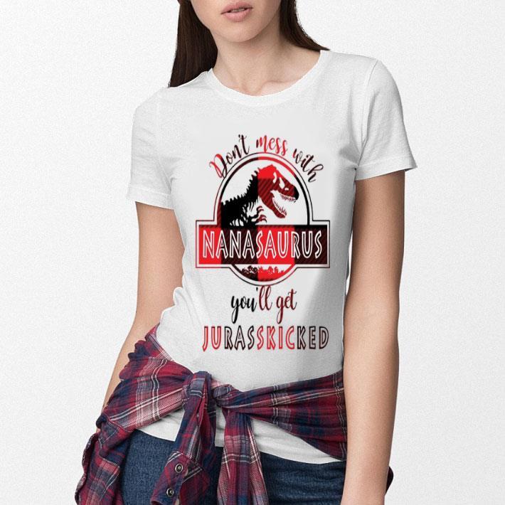 Don't mess with nanasaurus you'll get jurasskicked shirt