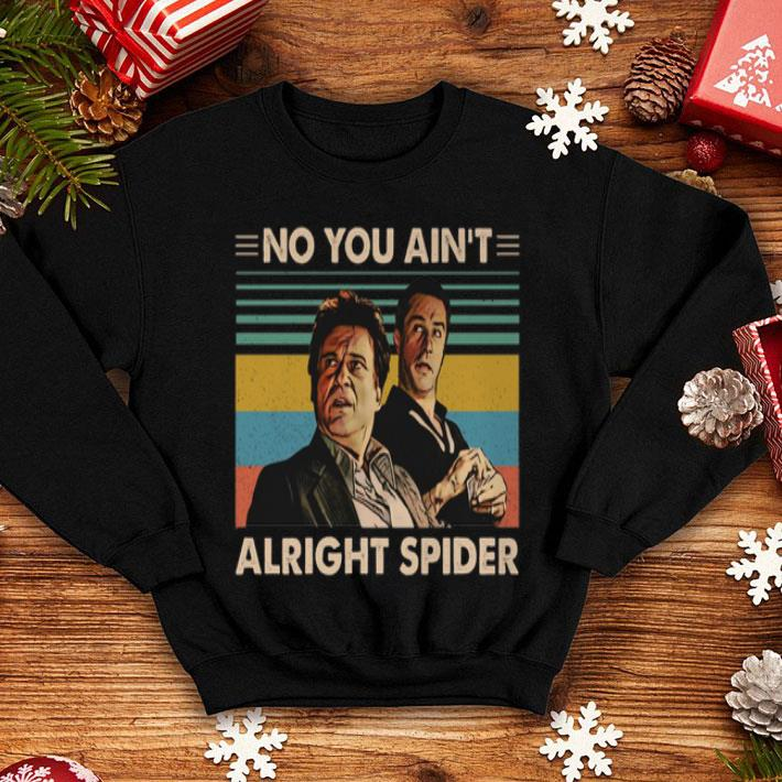 No You Aint Alright Spider Vintage Goodfellas Shirt Funny Vintage Gift For Men