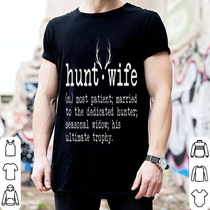Hunt wife most patient married to the dedicated hunter seasonal shirt